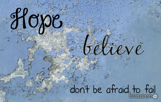 Hope Believe don't be afraid to fail